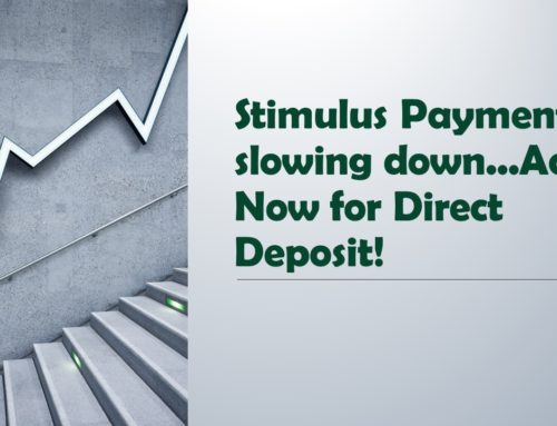Stimulus Payments slowing down…Act Now for Direct Deposit!